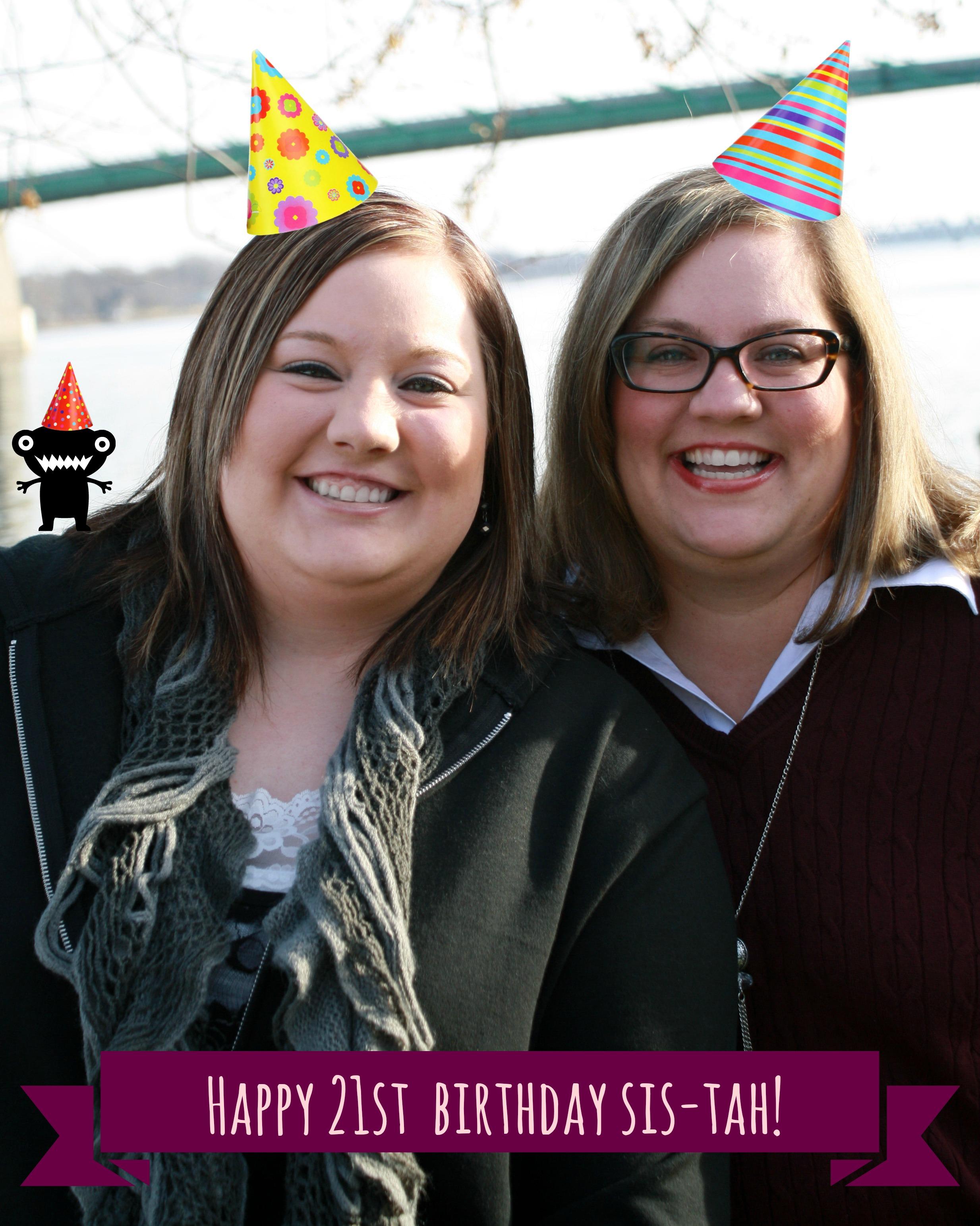 Happy 21st Birthday,Sis!!